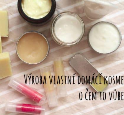 Výroba vlastní domácí kosmetiky, o čem to vůbec je?