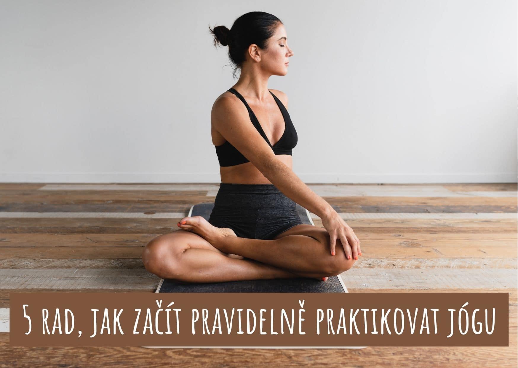 5 rad, jak začít pravidelně praktikovat jógu